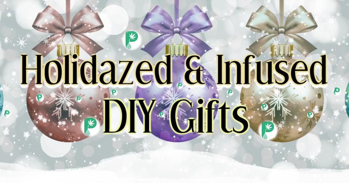 Holidazed & Infused DIY Gifts