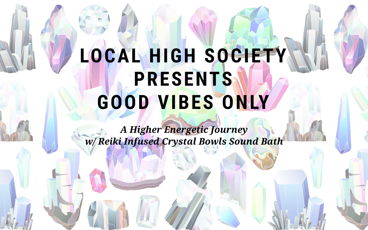 Good Vibes Only - A Higher Energetic Journey  w/ Reiki Infused Crystal Bowls Sound Bath