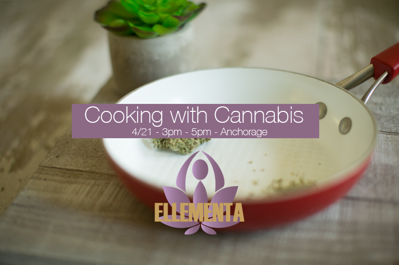 Cooking with Cannabis - an Ellementa Anchorage Special Event