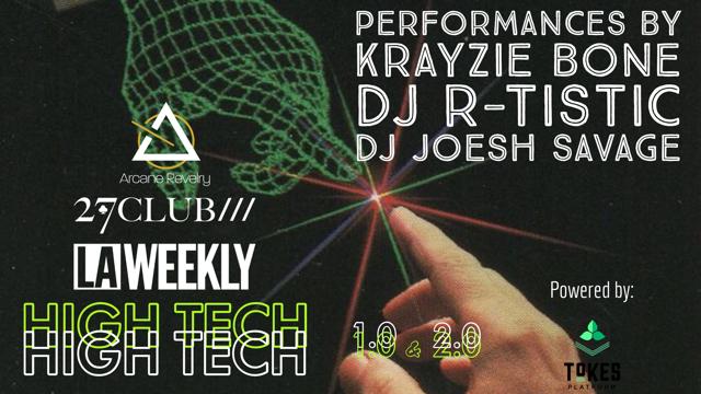 """ARCANE REVELRY x LA WEEKLY x 27CLUB present: """"HIGH TECH"""" -ft. Krayzie Bone and DJ Artistic"""