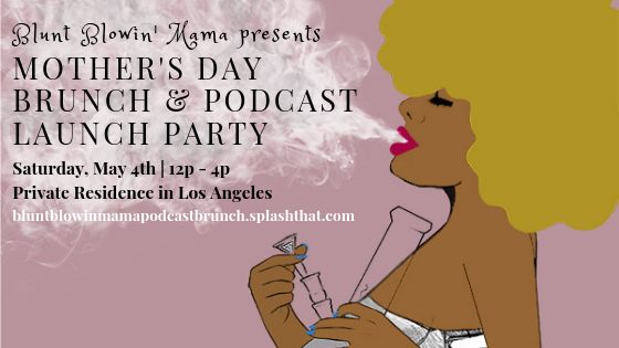 Blunt Blowin' Mama Mother's Day Brunch & Podcast Launch Party