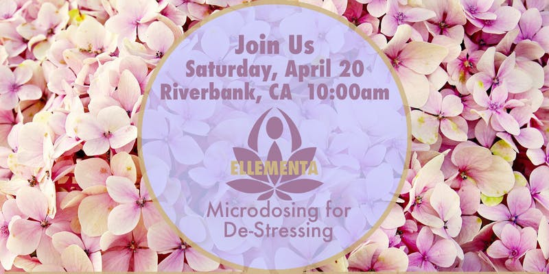 Ellementa CA Central Valley (Riverbank): De-Stressing & Microdosing With Cannabis