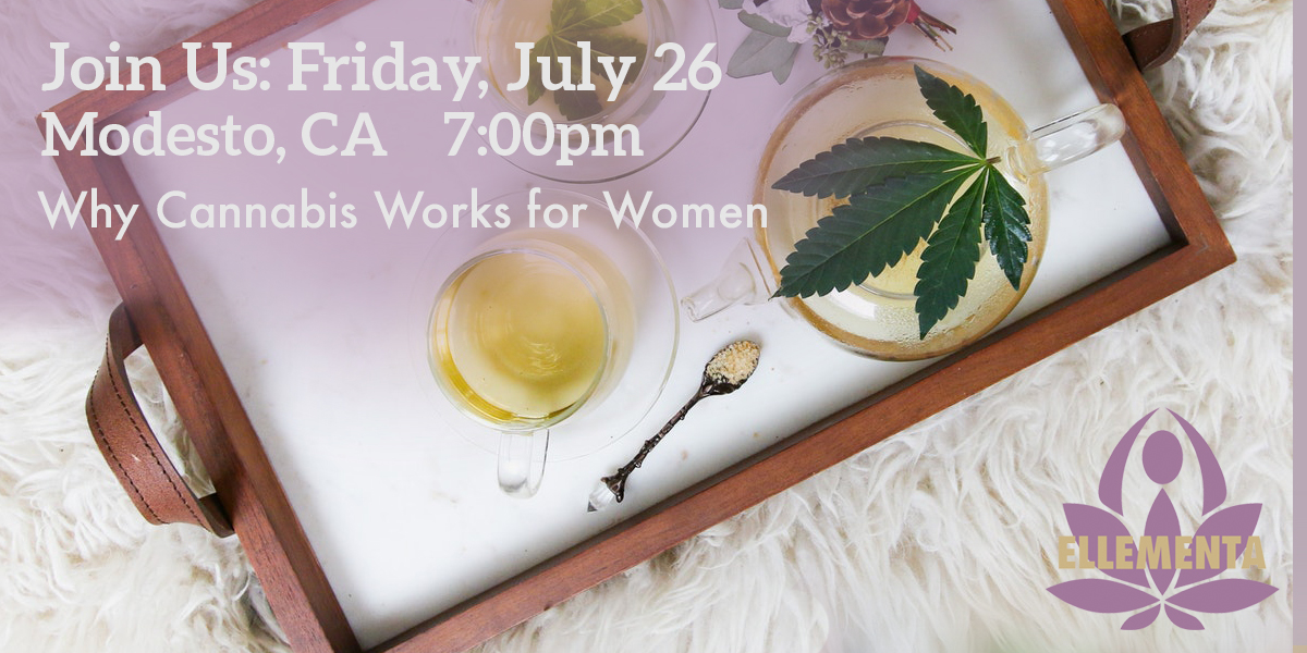 Ellementa CA Central Valley (Modesto): Why Cannabis Works For Women