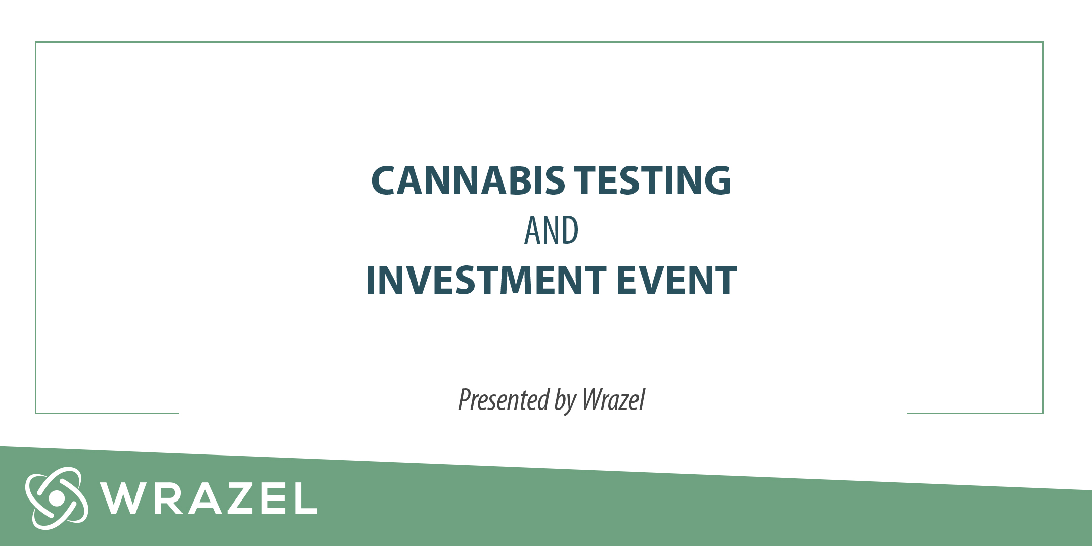 Cannabis Testing and Investment Event-Wrazel