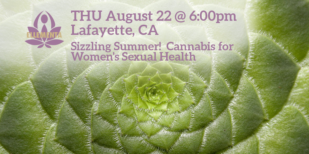 Ellementa SF East Bay (Lafayette): Sizzling Summer! Cannabis for Women's Sexual Health