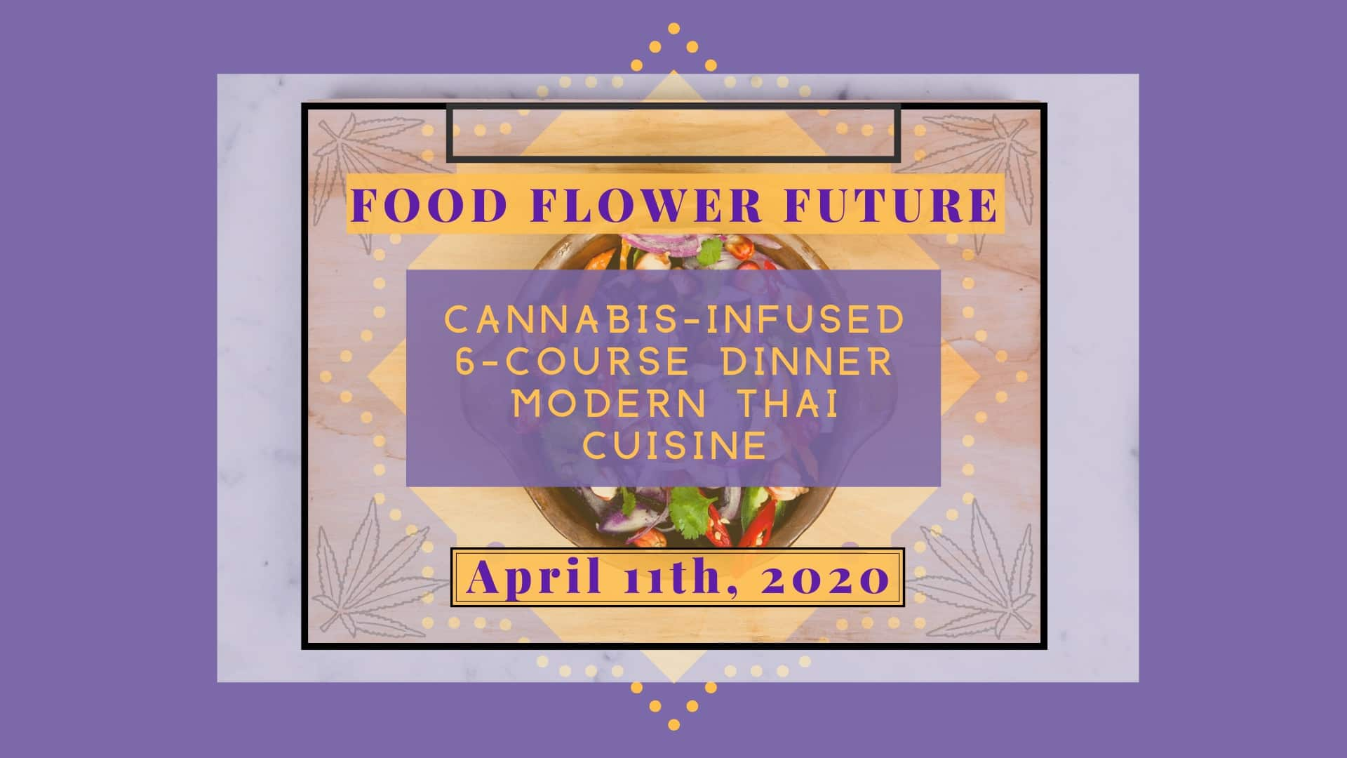 FOOD FLOWER FUTURE: CANNABIS INFUSED 6-COURSE THAI CUSINE