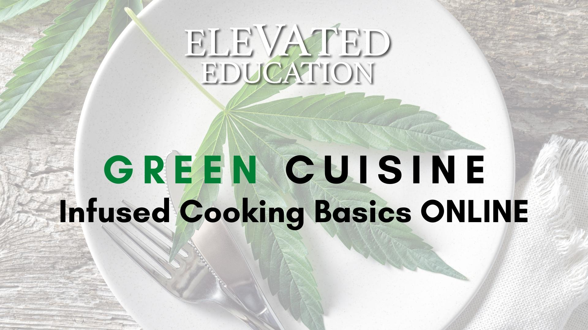 Green Cuisine Infused Cooking  Basics--ONLINE (Elevated Education)