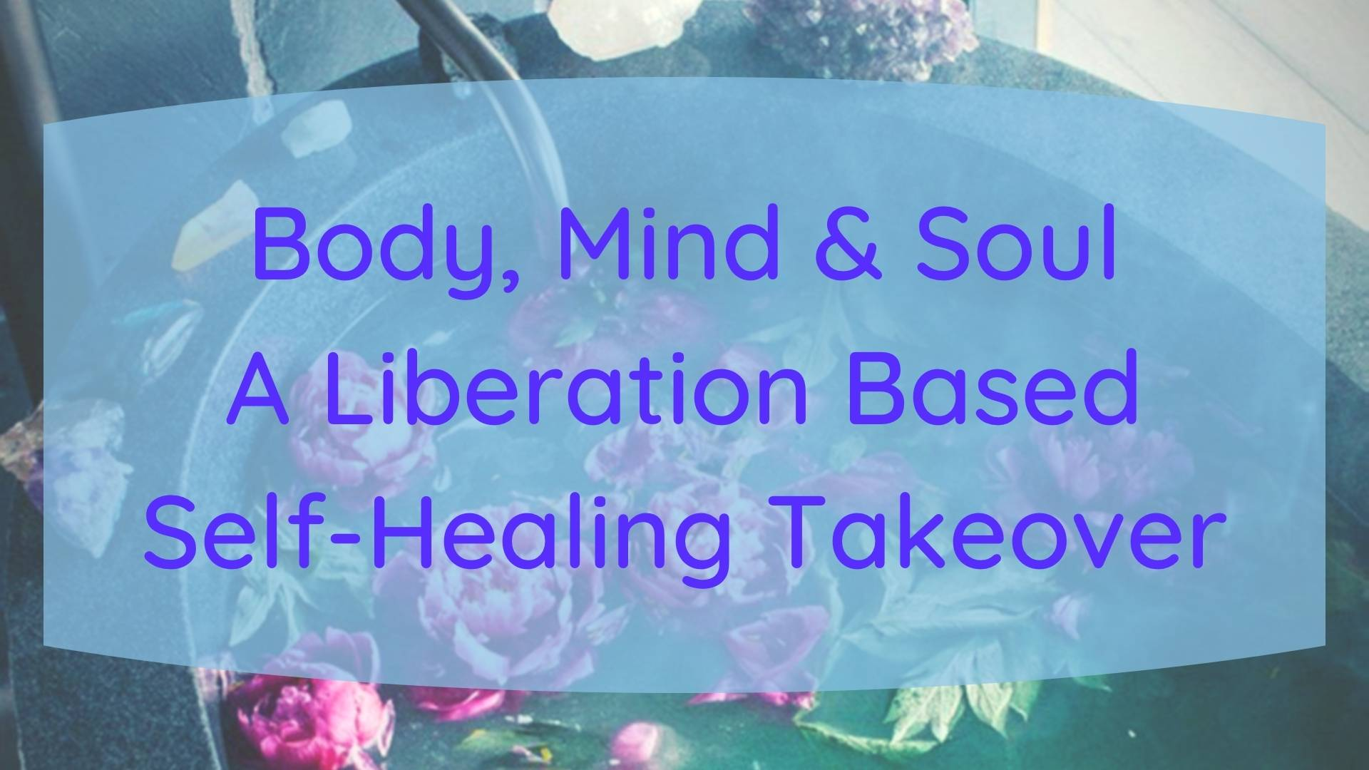 Body, Mind, and Soul: A Virtual Bathhouse For Liberation Self-Healing (A Sacred Transitions Takeover)